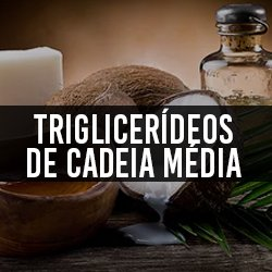 Triglicerídeos de Cadeia Média (TCM / MCT)